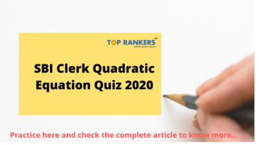 SBI Clerk Quadratic Equation Questions 2020- Take FREE Quiz Here