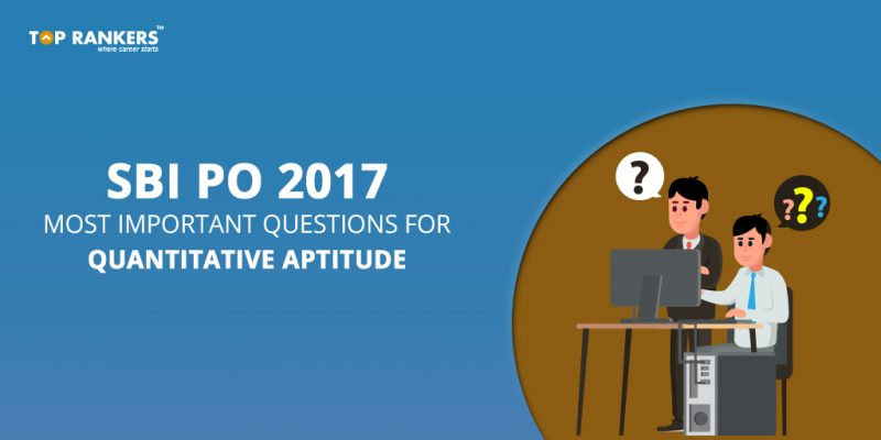 SBI PO 2017 Most Important Questions for Quantitative aptitude