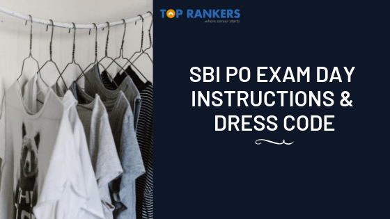 SBI PO EXAM DAY INSTRUCTIONS AND DRESS CODE