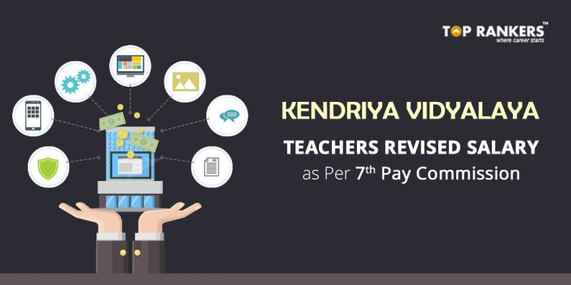 Kendriya Vidyalaya Teachers Salary as per 7th Pay commission : Grade