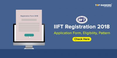 IIFT Registration 2018 : Application Form, Eligibility, Pattern