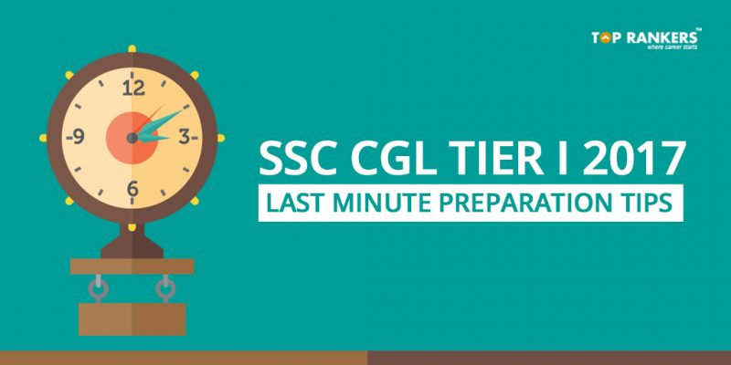 Last Minute Tips for SSC CGL Tier I Exam 2017