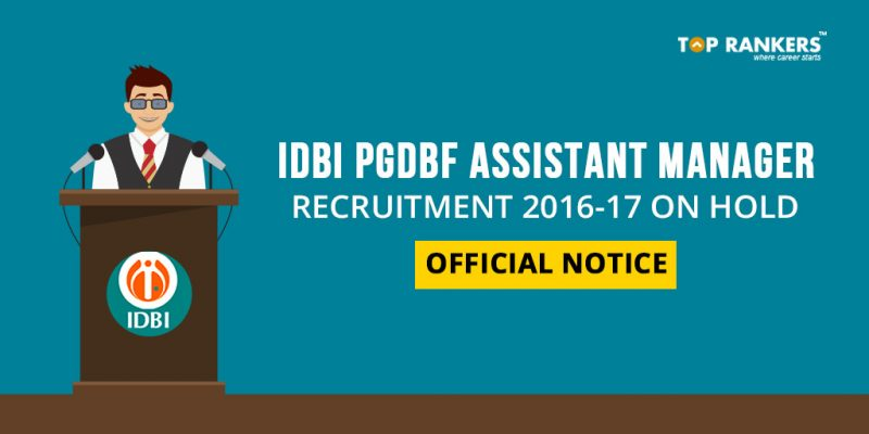 IDBI PGDBF Assistant Manager Recruitment 2016-17 on Hold