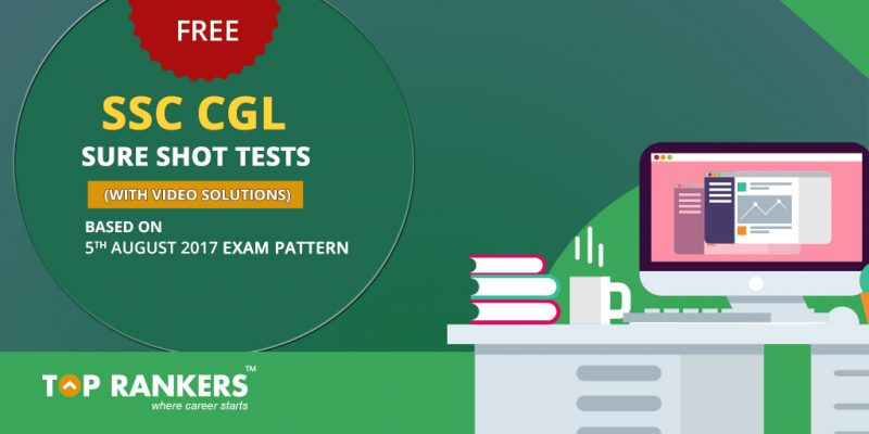 Sure Shot Tests Based on SSC CGL Tier I 5th August 2017 Exam Pattern