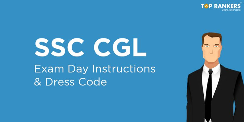 SSC CGL Exam Day Instructions and Dress Code