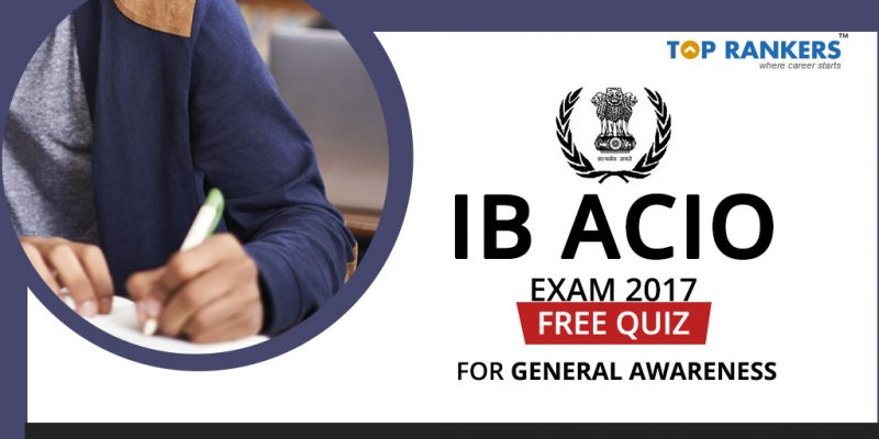 Free Quiz for IB ACIO exam 2017 General Awareness
