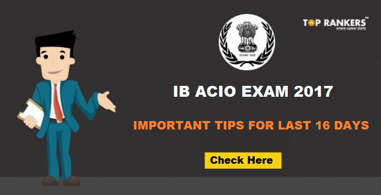 IB ACIO 2017 five Important Tips For Last 16 Days