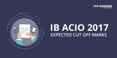 IB ACIO Expected Cut off marks 2017- Check Here
