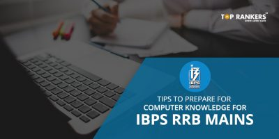 Tips to Prepare for Computer Knowledge for IBPS RRB Mains 2018