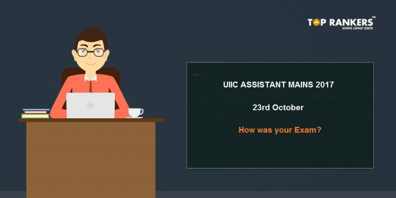 UIIC Assistant Mains 2017 Exam Analysis 23rd October
