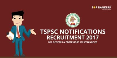TSPSC Recruitment 2017 for Officers And Professors – 1125 Vacancies