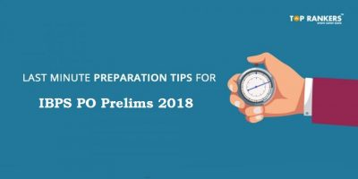 Get the Last minute Preparation tips for IBPS PO – Prelims 2018