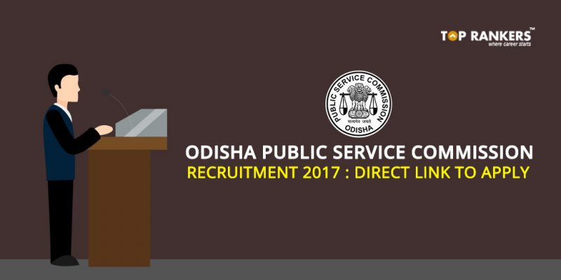 Odisha Public Service Commission Recruitment 2017 – Direct Link to Apply!