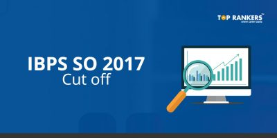 IBPS SO Cut Off 2017 – 18