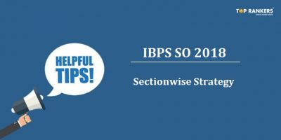 Useful Tips to crack IBPS SO with Section Wise Preparation Strategy