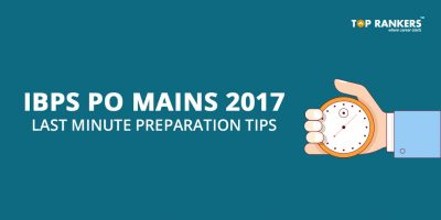 Last Minute Preparation Tips for IBPS PO 2017 Mains