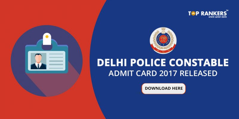 Delhi Police Constable Admit card 2017!