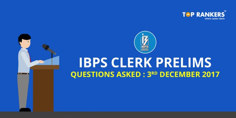 IBPS Clerk Prelims Questions Asked 3rd December 2017