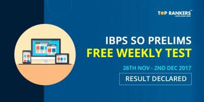 IBPS SO Prelims Free Weekly Test (26th Nov – 2nd Dec 2017) Result Declared