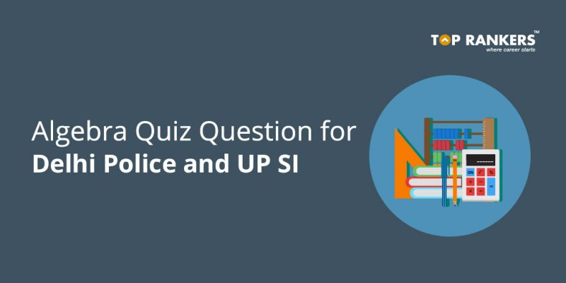 Algebra Quiz Questions for Delhi Police and UP SI