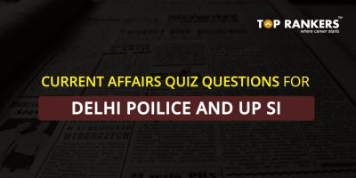 Current Affairs Quiz Questions for Delhi Police and UP SI