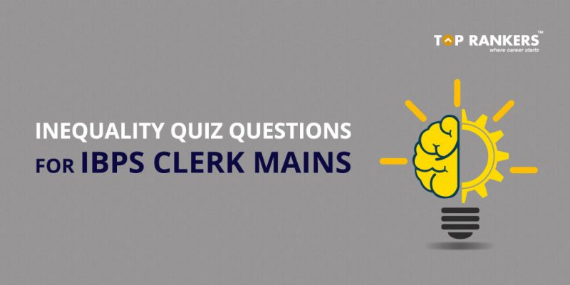Inequality Quiz Questions for IBPS Clerk Mains