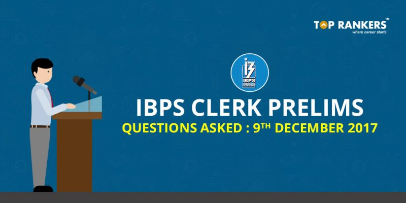IBPS Clerk Prelims Questions Asked 9th December 2017