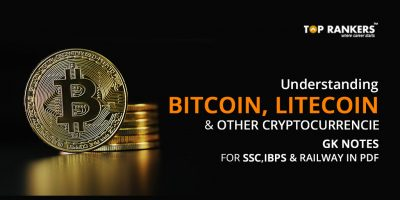 Understanding Bitcoin, Litecoin & Other Cryptocurrencies- GK Notes for SSC, IBPS & Railways in PDF