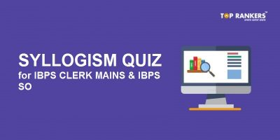 Syllogism Quiz Questions for IBPS Clerk Mains and IBPS SO