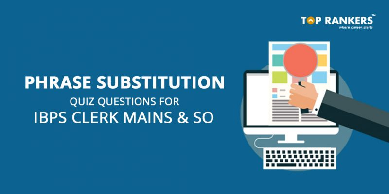 Phrase Substitution Quiz Questions for IBPS Clerk and IBPS SO