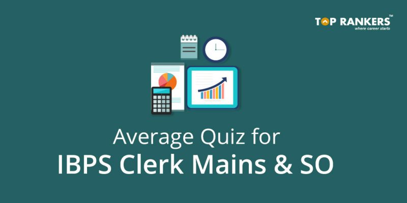 Average Quiz for IBPS Clerk Mains and SO