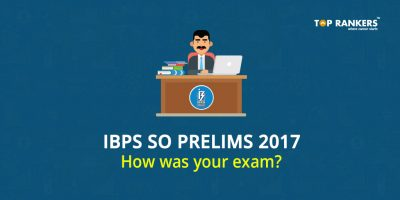 IBPS SO Prelims 2017 Exam Analysis – How was your exam?
