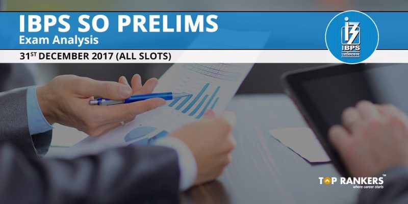 IBPS SO Prelims Exam Analysis 31st December 2017 - All Slots