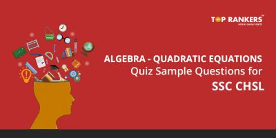 Algebra Quadratic Equations Quiz Sample Questions for SSC CHSL Recruitment