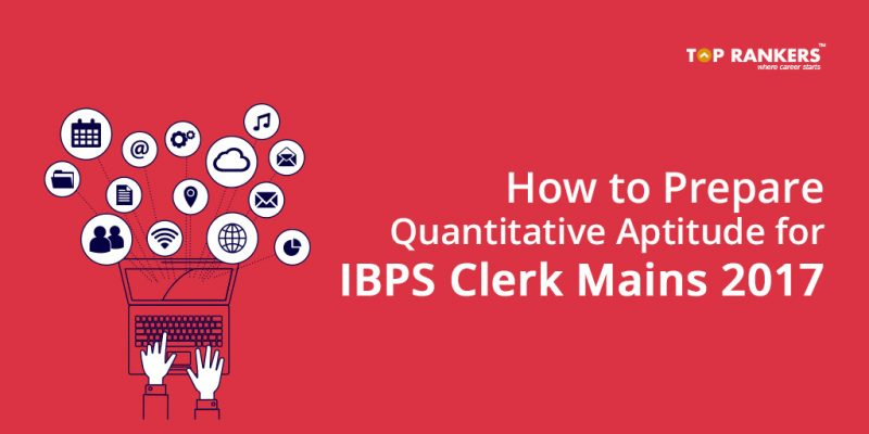 How to Prepare Quantitative Aptitude for IBPS Clerk Mains 2018