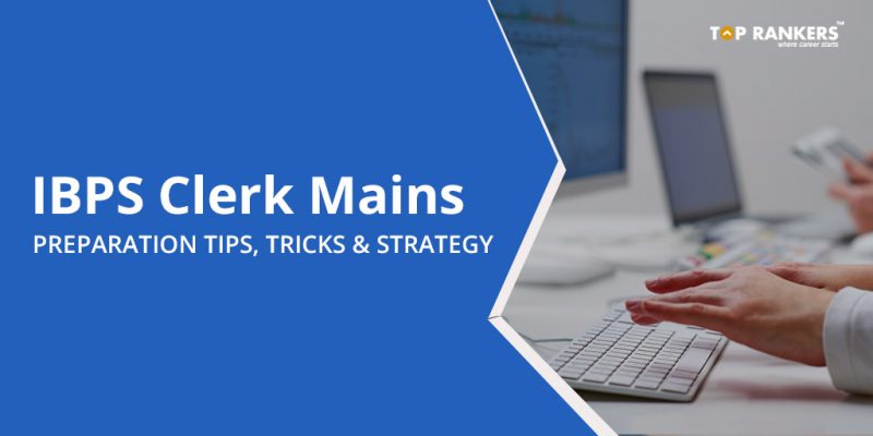 IBPS Clerk Mains Preparation Tips, Tricks & Strategy