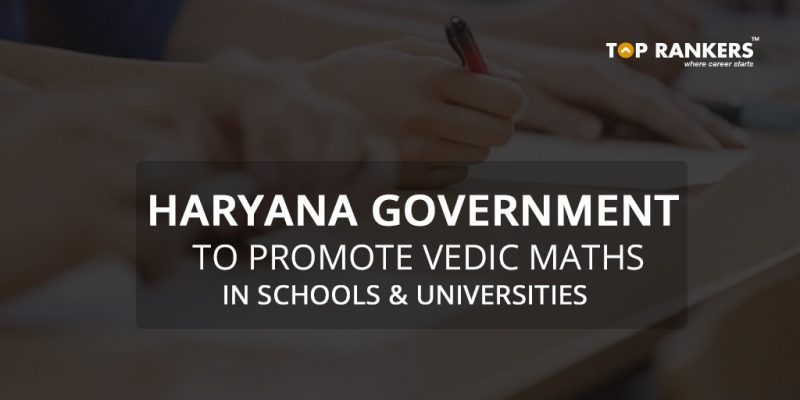 Haryana government to promote Vedic maths in schools and universities as initiated by Bhartiya Janata Party. Goverment of Haryana directed Haryana Board of School Examination (HBSE) in 2016 to take steps to promote the ancient Indian Vedic maths