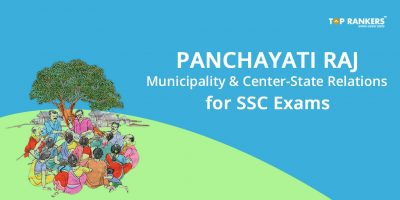 Panchayati Raj, Municipality and Center-State Relations for SSC Exams – All you need to know