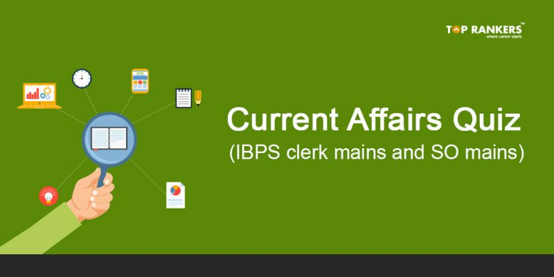 Current affairs Quiz for IBPS clerk mains and SO mains