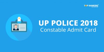 UP Police Constable Admit Card 2018 Released | Download Call Letter Here!