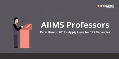 AIIMS Professors Recruitment 2018 – Apply Here for 122 Vacancies