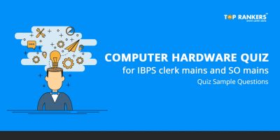 Computer hardware Quiz for IBPS clerk mains and SO mains – Quiz Sample Questions
