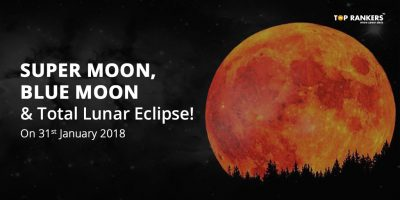 Celestial Fiesta! SuperMoon, Blue Moon & Total Lunar Eclipse on 31st January 2018