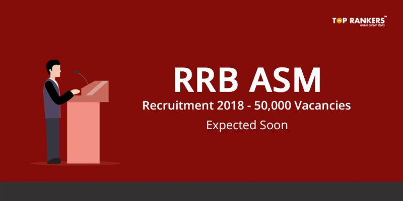 RRB ASM Recruitment 2018 - 50,000 Vacancies expected soon