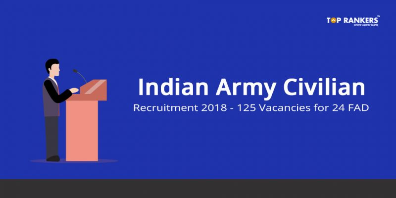 Indian Army Civilian Recruitment 2018 - 125 Vacancies for 24 FAD