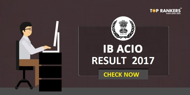 IB ACIO Result 2017 Out- Download Official Tier II Result PDF Now