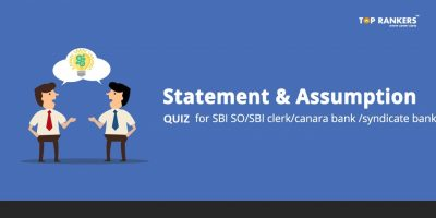 Statement & Assumption Quiz Questions for SBI SO, SBI Clerk , Canara Bank and Syndicate Bank