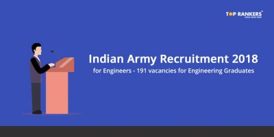 Indian Army Recruitment 2018 for Engineers – 191 vacancies for Engineering Graduates