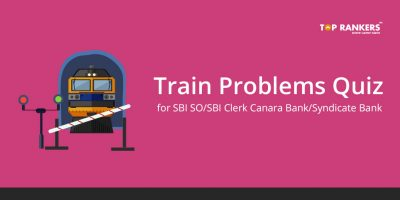 Train Problems Quiz for SBI SO/SBI Clerk/Canara Bank/Syndicate Bank
