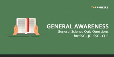 GENERAL AWARENESS GENERAL SCIENCE Quiz Questions for SSC – JE, SSC – CHSL